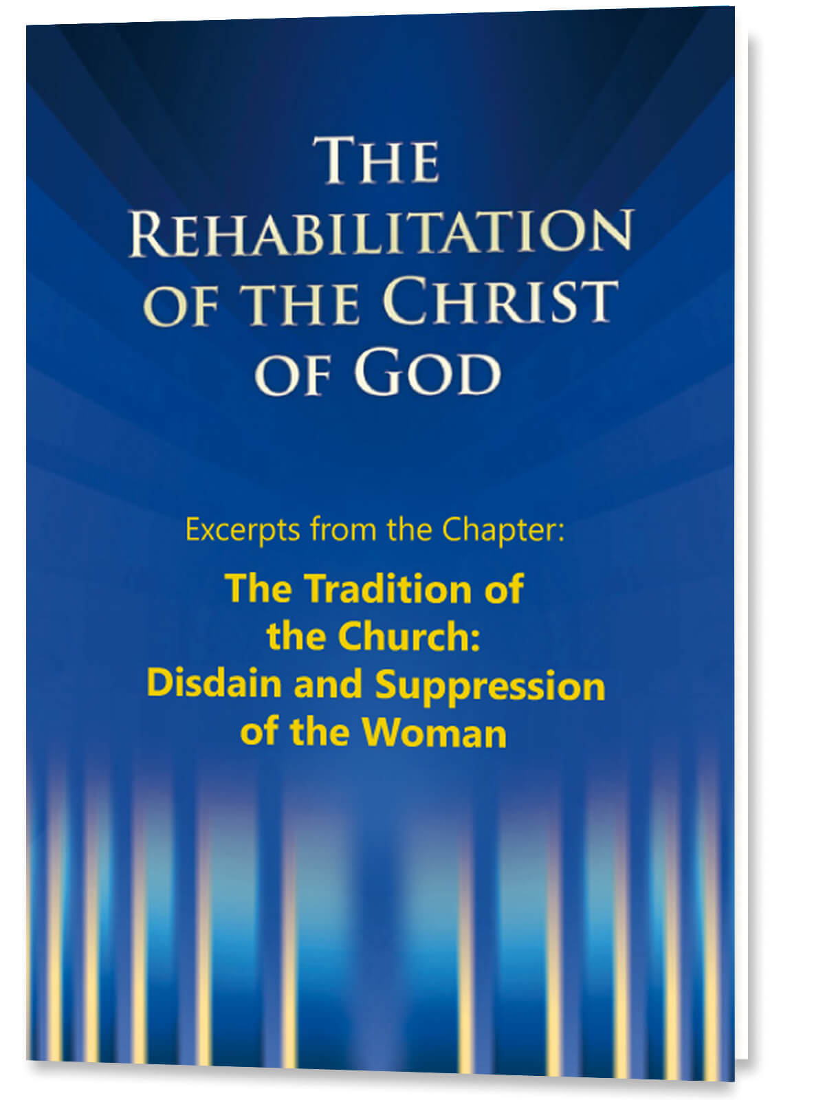 The Rehabilitation of the Christ of God - Excerpt - The Tradition of the Church: Disdain and Suppression of the Woman