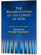 """The Rehabilitation of the Christ of God – Excerpts – Dependency Through """"Sacraments"""""""