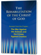 The Rehabilitation of the Christ of God – Excerpts – The War Against the Animals and the Crimes Against Creation