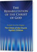 The Rehabilitation of the Christ of God – Excerpts – The Crimes of the Church Against Children