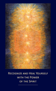 COMING SOON! Recognize and Heal Yourself with the Power of the Spirit